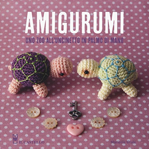 Amigurumi. Uno zoo all'uncinetto in palmo di mano. Ediz. illustrata